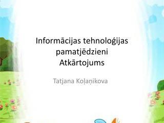 Informācijas tehnoloģijas pamatjēdzieni Atkārtojums