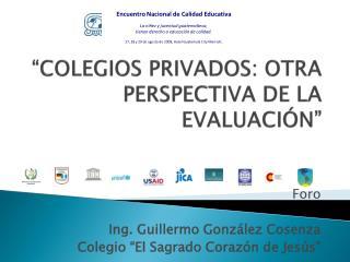 """""""COLEGIOS PRIVADOS: OTRA PERSPECTIVA DE LA EVALUACIÓN"""""""