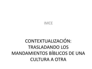 CONTEXTUALIZACIÓN: TRASLADANDO LOS MANDAMIENTOS BÍBLICOS DE UNA CULTURA A OTRA