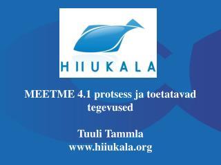 MEETME 4.1 protsess ja toetatavad tegevused Tuuli Tammla hiiukala