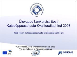 Kutseõppeasutuste kvaliteedikonverents 2008  Viinistu Kultuuri- ja Konverentsikeskus