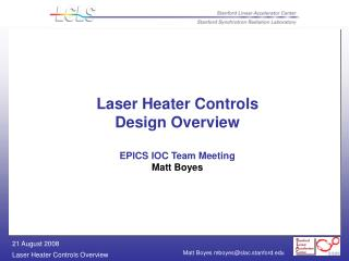 Laser Heater Controls Design Overview EPICS IOC Team Meeting Matt Boyes