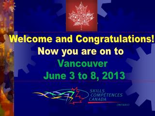 Welcome and Congratulations! Now you are on to  Vancouver  June 3 to 8, 2013