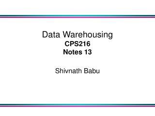 Data Warehousing  CPS216 Notes 13