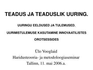 Ülo Vooglaid Haridusteooria- ja metodoloogiaseminar Tallinn, 11. mai 2006.a.