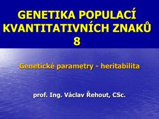 GENETIKA POPULAC�  KVANTITATIVN�CH ZNAK? 8