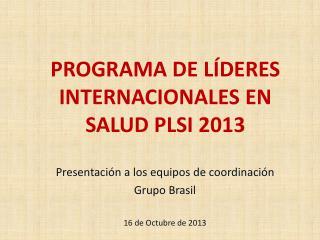 PROGRAMA DE LÍDERES INTERNACIONALES EN SALUD PLSI 2013