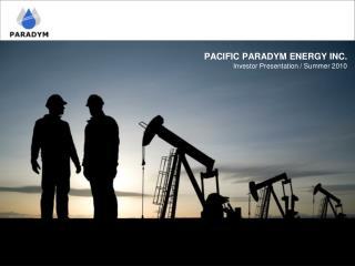 PACIFIC PARADYM ENERGY INC. Investor Presentation