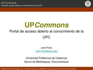 UP Commons Portal de acceso abierto al conocimiento de la UPC Jordi Prats Jordi.Prats@upc