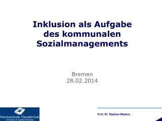 Inklusion als Aufgabe  des kommunalen Sozialmanagements Bremen 28.02.2014