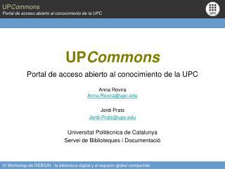 UP Commons Portal de acceso abierto al conocimiento de la UPC Anna Rovira Anna.Rovira@upc