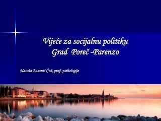 Vijeće za socijalnu politiku Grad  Poreč -Parenzo Nataša Basanić Čuš, prof. psihologije