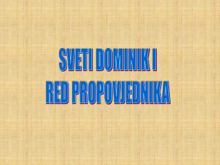 SVETI DOMINIK I RED PROPOVJEDNIKA