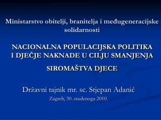 Državni tajnik mr. sc. Stjepan Adanić Zagreb, 30. studenoga 2010.