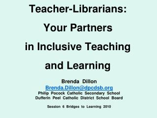 Teacher-Librarians:   Your Partners  in Inclusive Teaching and Learning
