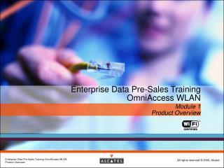 Enterprise Data Pre-Sales Training OmniAccess WLAN