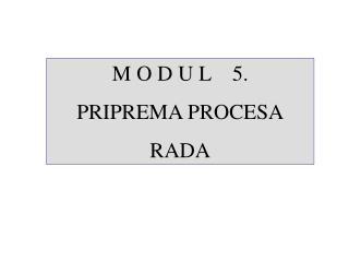 M O D U L    5. PRIPREMA PROCESA RADA