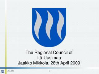 The Regional Council of It�-Uusimaa Jaakko Mikkola, 28th April 2009