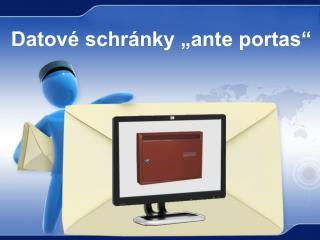 "Datové schránky ""ante portas"""