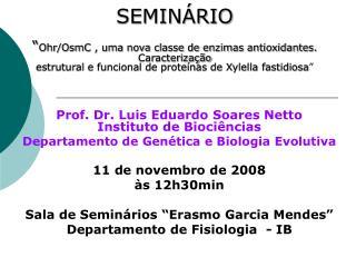 Prof. Dr. Luis Eduardo Soares Netto Instituto de Biociências