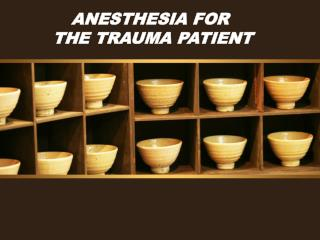 ANESTHESIA FOR  THE TRAUMA PATIENT