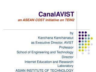 CanalAVIST an ASEAN COST initiative on TEIN2