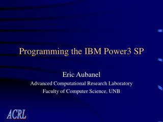 Programming the IBM Power3 SP