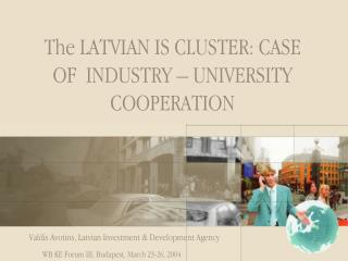 The LATVIAN IS CLUSTER: CASE OF  INDUSTRY – UNIVERSITY COOPERATION