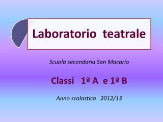 Scuola secondaria San Macario Classi 1� A  e 1� B Anno scolastico   2012/13