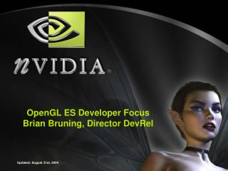 OpenGL ES Developer Focus Brian Bruning, Director DevRel