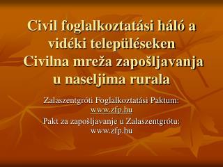 Civil foglalkoztatási háló a vidéki településeken  Civilna mre ža zapošljavanja u naseljima rurala