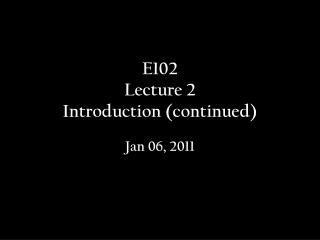 E102  Lecture 2  Introduction (continued)