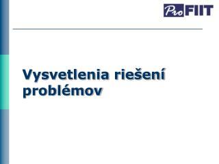 Vysvetlenia riešení problémov