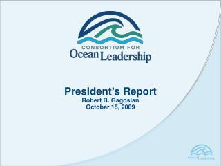 President's Report Robert B. Gagosian  October 15, 2009