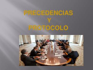 PRECEDENCIAS  Y  PROTOCOLO