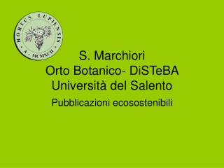 S. Marchiori  Orto Botanico- DiSTeBA Università del Salento