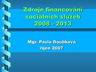 Zdroje financování sociálních služeb  2008 - 2013