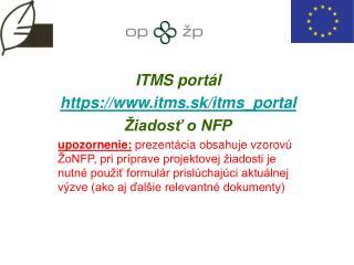 ITMS portál https://itms.sk/itms_portal Žiadosť o NFP