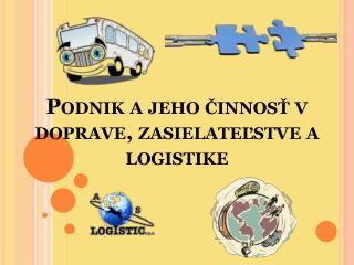 Podnik a jeho činnosť v doprave, zasielateľstve a logistike