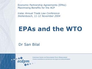 EPAs and the WTO Dr San Bilal