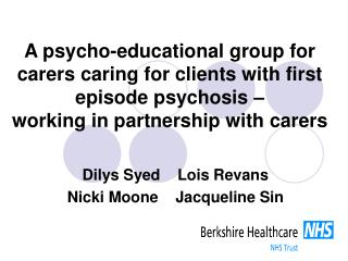 A psycho-educational group for carers caring for clients with first episode psychosis    working in partnership with car