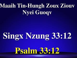 Maaih Tin-Hungh Zoux Ziouv Nyei Guoqv Singx Nzung 33:12 Psalm 33:12