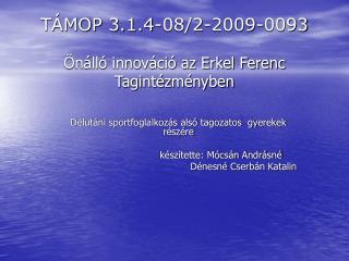 TÁMOP 3.1.4-08/2-2009-0093  Önálló innováció az Erkel Ferenc Tagintézményben