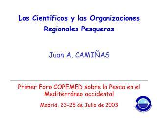 Los Científicos y las Organizaciones Regionales Pesqueras  Juan A. CAMIÑAS