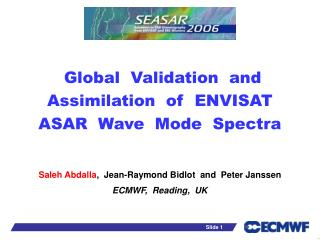 Global  Validation  and Assimilation  of  ENVISAT ASAR  Wave  Mode  Spectra