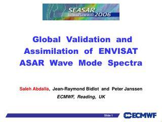 Global  Validation  and Assimilation  of  ENVISAT ASAR  Wave  Mode  Spectra