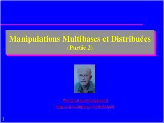Manipulations Multibases et Distribu�es ( Partie 2)