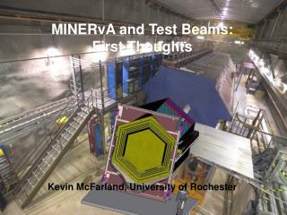 MINERvA and Test Beams: First Thoughts Kevin McFarland, University of Rochester
