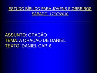 ASSUNTO:  ORAÇÃO TEMA:  A ORAÇÃO DE DANIEL TEXTO:  DANIEL CAP. 6
