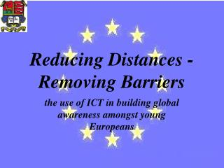 Reducing Distances - Removing Barriers